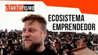 Startupismo - ¿Qué es el ecosistema emprendedor?