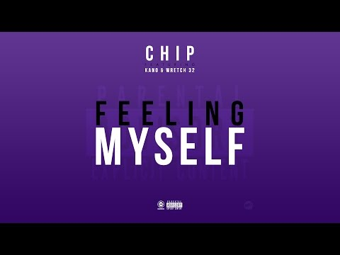 CHIP FT. KANO & WRETCH 32 | FEELING MYSELF (AUDIO) @OfficialChip @TheRealKano @Wretch32