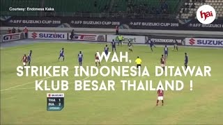Video Wah, Striker Indonesia Ditawar Klub Besar Thailand ! MP3, 3GP, MP4, WEBM, AVI, FLV Februari 2018