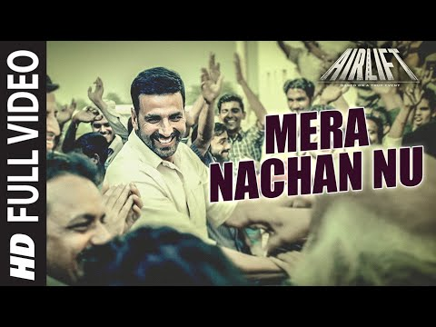 Mera Nachan Nu' FULL VIDEO SONG | AIRLIFT | Akshay Kumar