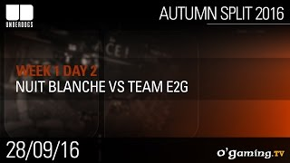 Nuit Blanche vs Team E2G - Underdogs Autumn Split 2016 W1D2