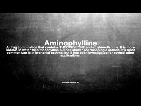 Medical vocabulary: What does Aminophylline mean