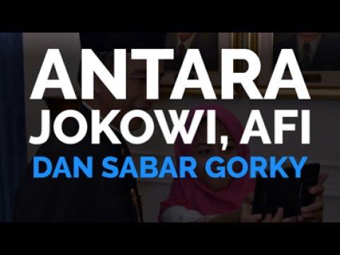 Antara Jokowi, Afi dan Sabar Gorky