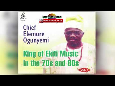 YORUBA MUSIC► Chief Elemure Ogunyemi King of Ekiti Music In The 70's & 80's Vol. 1