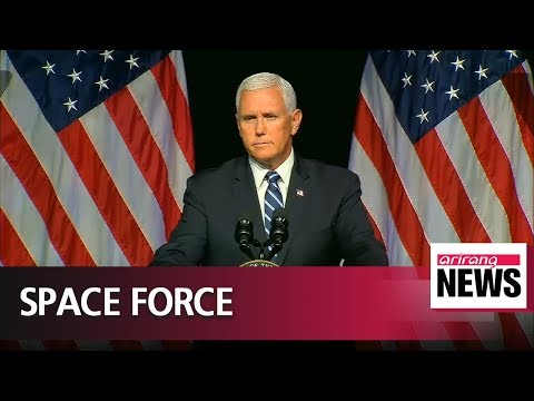 U.S. VP Pence unveils plan to create Space Force by 2020