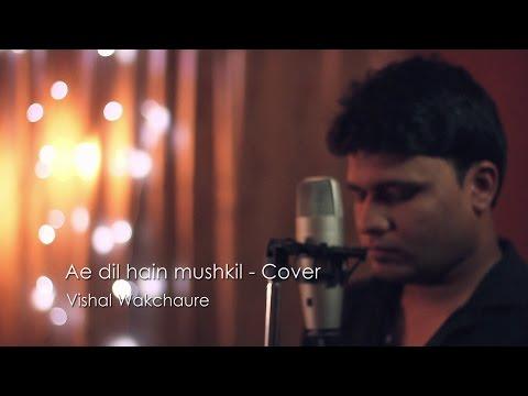 Ae Dil Hai Mushkil - Arijit Singh | Pritam | Cover - Vishal Wakchaure
