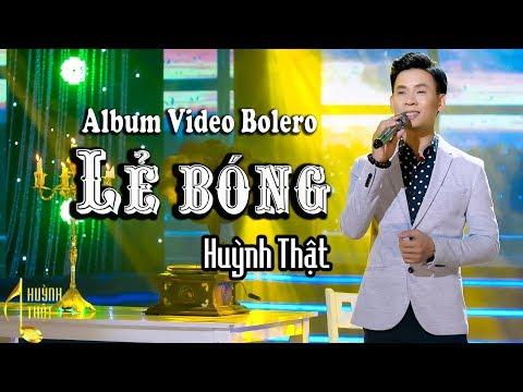 Tuyệt Đỉnh Bolero Giọng Ca Vàng || Huỳnh Thật _ Lẻ Bóng - Thời lượng: 1:00:28.