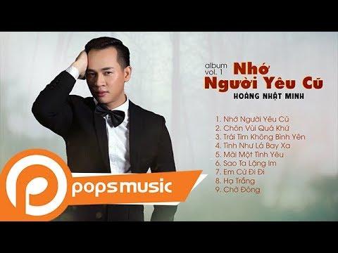 Album Vol.1 Nhớ Người Yêu Cũ | Hoàng Nhật Minh - Thời lượng: 41 phút.