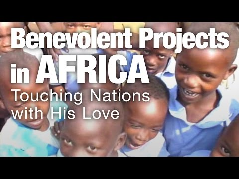 Benevolent Projects in Africa - Touching Nations with His Love