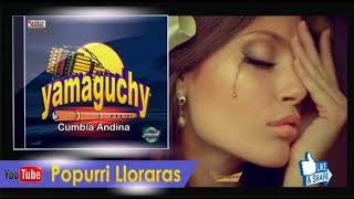 CUMBIA ANDINA   YAMAGUCHY   POPURRI LLORARAS