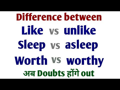 Difference between Like & unlike | sleep vs asleep | worth vs worthy in English with examples.