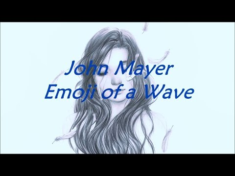 John Mayer - Emoji of a Wave (Lyrics)
