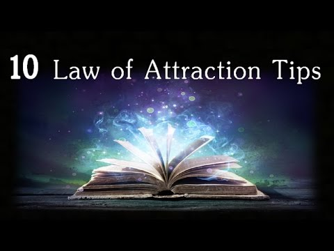 Top Ten Law of Attraction Tips to Manifest More of What You Want!