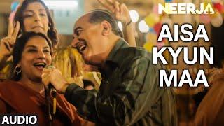 AISA KYUN MAA Full Song Audio NEERJA Sonam Kapoor Prasoon Joshi