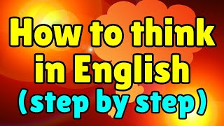 Learn to Think in English, How to Speak Fluent English