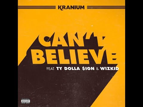 Kranium - Can't Believe Ft Ty Dolla $ign & WizKid (LYRICS ON SCREEN)