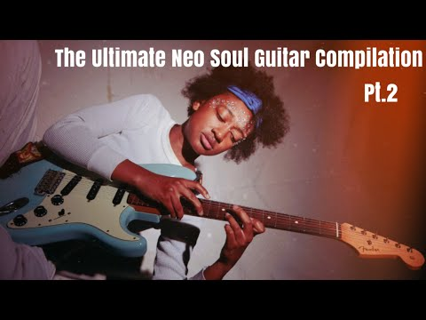 The Ultimate Neo Soul/R&B Guitar Compilation (Pt.II)