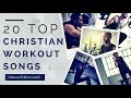 20 Top Christian Workout Songs  ►Deluxe Edition 2018◄