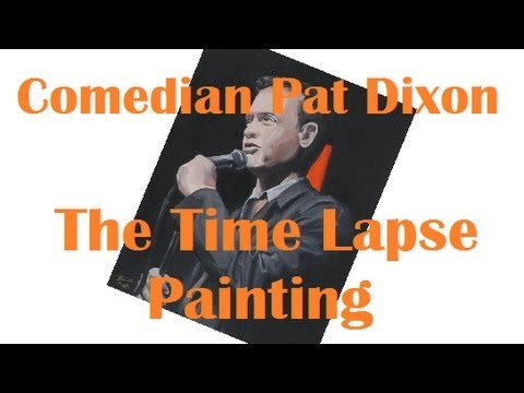 Comedian Pat Dixon: The Time Lapse Painting