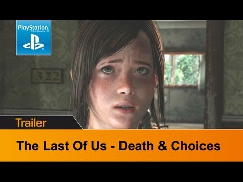 Death - The Last Of Us - new Death and Choices trailer Watch more The Last Of Us videos here: http://www.youtube.com/playlist?list=PLwyYf6wQDubzjwrvCZpt6Vv14xAq_yA5K...