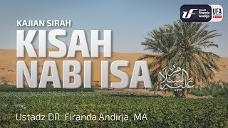 Video Kajian : Kisah Nabi Isa Alaihis Salam  - Ustadz DR. Firanda Andirja, MA MP3, 3GP, MP4, WEBM, AVI, FLV Juni 2018