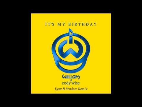 Will.i.am ft. Cody Wise - It's My Birthday (Eyox & Pendom Remix)