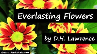 EVERLASTING FLOWERS By D. H. Lawrence - FULL Poem AudioBook
