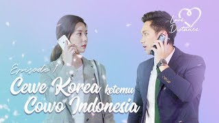 Video [LOVE DISTANCE] EPS 1: Cewe Korea Ketemu Cowo Indonesia! MP3, 3GP, MP4, WEBM, AVI, FLV April 2018