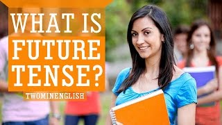 What is future tense? How and where to use it.