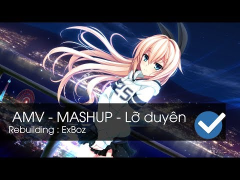 AMV MASHUP Lỡ duyên[ExBoz_AMV] - Thời lượng: 3 phút, 51 giây.