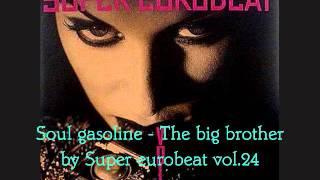 Download Lagu 003 Soul gasoline - The big brother by Super eurobeat vol.24 Mp3