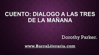 Cuento: Diálogo a las tres de la mañana - Dorothy Parker