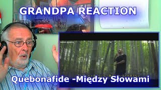 Please help me work towards my goal of 10,000 Subscribers!SUBSCRIBE HERE ► https://www.youtube.com/c/GrandpaReactsHey Guys, Grandpa Reacts coming at you with another Reaction video.Today we are going to be reacting to Quebonafide ft. Young Lungs - Między słowamiFollow my Facebook page for updateshttps://www.facebook.com/GrandpaReacts/https://www.facebook.com/profile.php?id=100015993844810If you enjoyed the video please comment, like and subscribe for more videos to come.  Leave your video suggestions in a comment down below, or email them to me at - grandpareacts@gmail.comORIGINAL VIDEO - GO SUBSCRIBE TO THEIR CHANNELhttps://www.youtube.com/watch?v=W0OrpelLdEcBACKGROUND MUSIC -  GO SUBSCRIBE TO HIS CHANNELGiyo - Amazing artist, go and support his music.https://www.youtube.com/user/GiyoMusic/featuredChannel Art by Henry Brownhttps://www.youtube.com/channel/UCU9PIQOBnrjN2D8YNFoffOA/featured