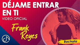 Dejame Entrar En Ti - Frank Reyes