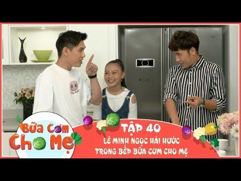 BỮA CƠM CHO MẸ SỐ 40 - Lê Minh Ngọc Hài Hước Trong Bếp Bữa Cơm Cho Mẹ | Fullshow - Thời lượng: 23:40.