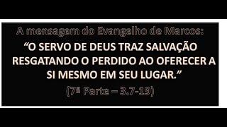 O EVANGELHO DE MARCOS (7ª PARTE) - Mc 3.7-19
