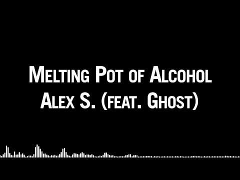Melting Pot of Alcohol - Alex S. (feat. Ghost)
