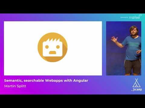 Semantic, Searchable Webapps with Angular by Martin Splitt · JSCamp Barcelona 2018