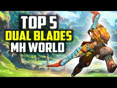 TOP 5 Dual Blades - Best Dual Blades - Monster Hunter World Weapons