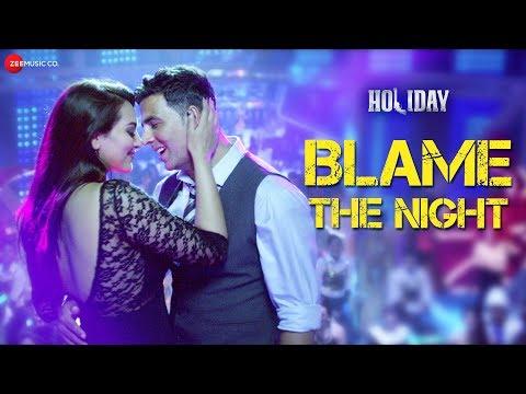 Blame The Night - Arijit Singh   Holiday   Akshay Kumar, Sonakshi Sinha   Aditi Singh Sharma