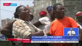 Bizarre love: Father turns daughter into a wife, kicks the mother out of their home in Thika