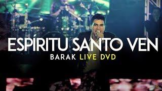 Video Barak - Ven Espíritu Santo (Live DVD Generación Sedienta) MP3, 3GP, MP4, WEBM, AVI, FLV Desember 2018