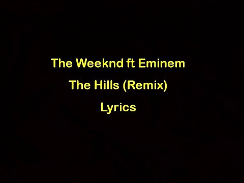 The Weeknd Ft Eminem - The Hills Remix [Lyrics] Official Audio