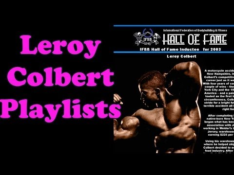 Leroy Colbert Playlists – Bodybuilding Tips To Get Big