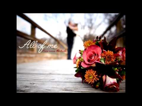 All Of Me (Here Comes The Bride) - John Legend (Wedding Version)