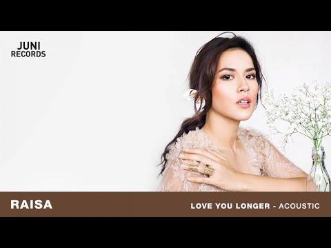 Download Lagu Raisa - Love You Longer (Acoustic) (Official Audio) Music Video