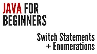 Java For Beginners: Switch Statements&Enumerations (6/10)