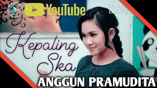 Video Kepaling Ska - Anggun Pramudita (Official Video Cover) MP3, 3GP, MP4, WEBM, AVI, FLV Agustus 2018