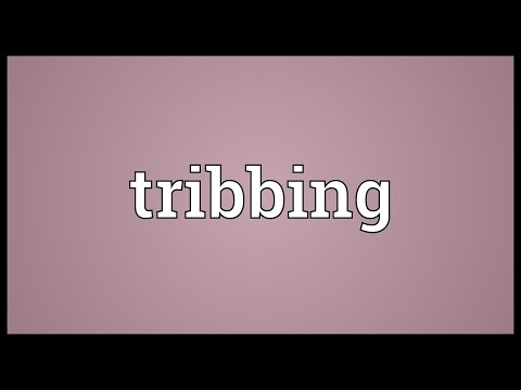 Tribbing Meaning