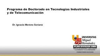Presentación Del Programa De Doctorado En Tecnologías Industriales Y De Telecomunicación